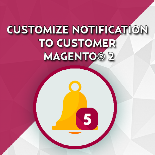 Customize Notification to Customer Magento® 2